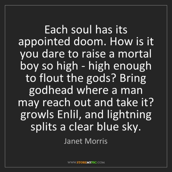 Janet Morris: Each soul has its appointed doom. How is it you dare...