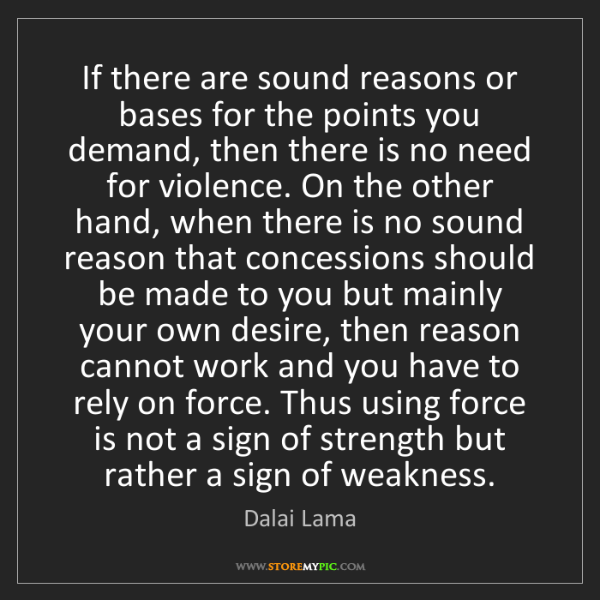 Dalai Lama: If there are sound reasons or bases for the points you...