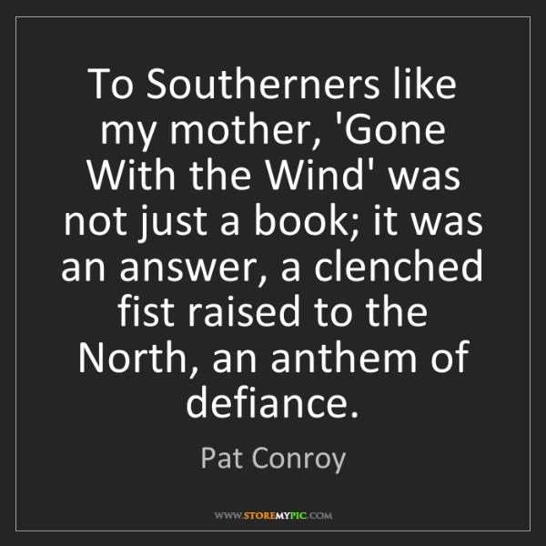 Pat Conroy: To Southerners like my mother, 'Gone With the Wind' was...