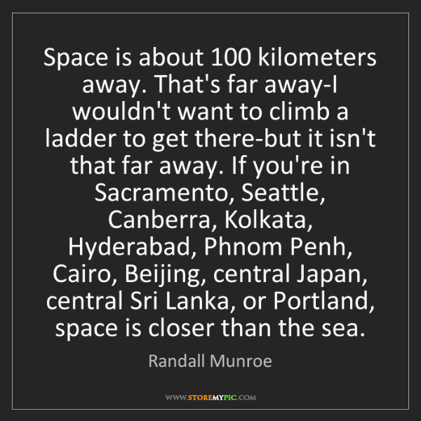 Randall Munroe: Space is about 100 kilometers away. That's far away-I...