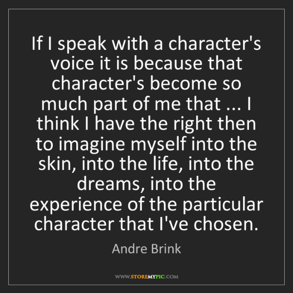 Andre Brink: If I speak with a character's voice it is because that...
