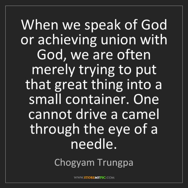 Chogyam Trungpa: When we speak of God or achieving union with God, we...