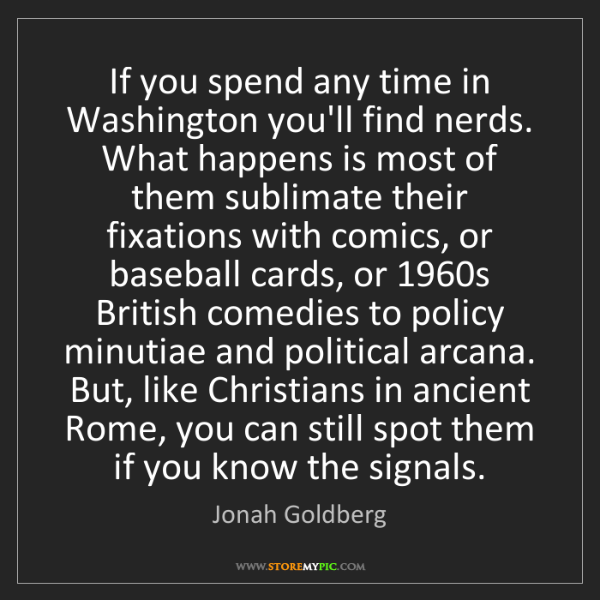 Jonah Goldberg: If you spend any time in Washington you'll find nerds....