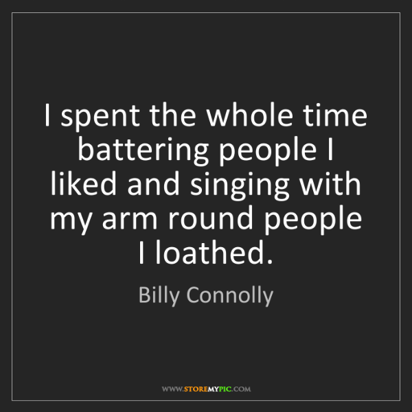 Billy Connolly: I spent the whole time battering people I liked and singing...