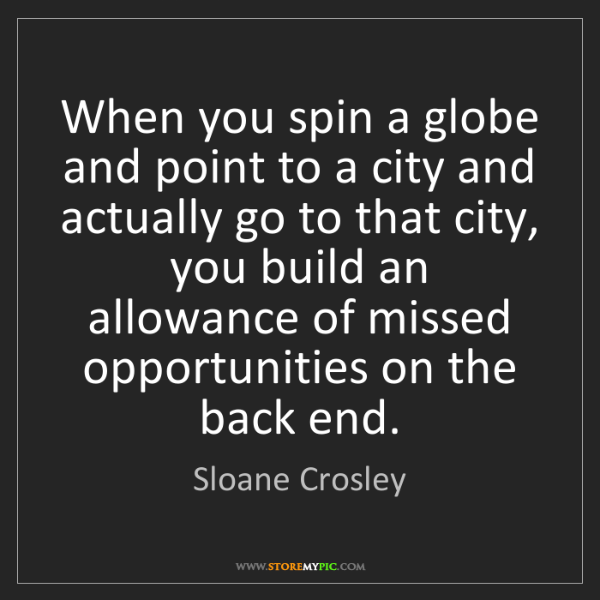 Sloane Crosley: When you spin a globe and point to a city and actually...