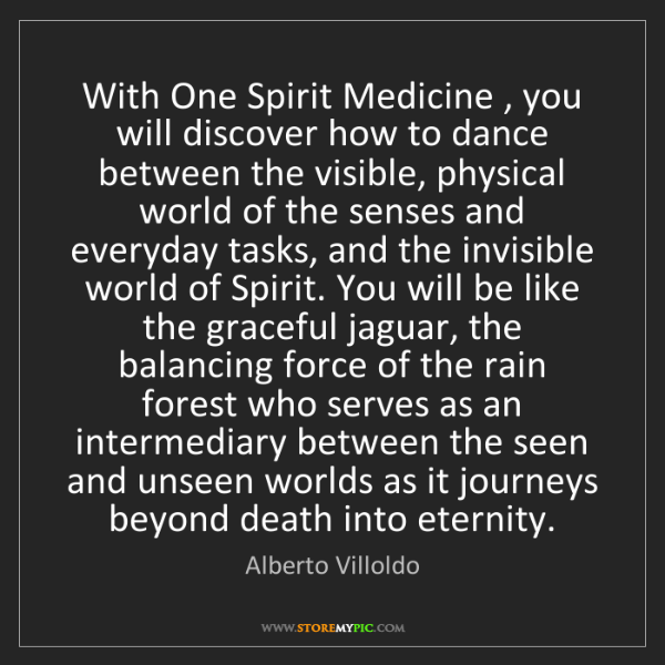 Alberto Villoldo: With One Spirit Medicine , you will discover how to dance...