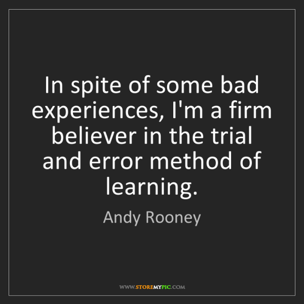 Andy Rooney: In spite of some bad experiences, I'm a firm believer...