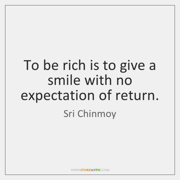 To be rich is to give a smile with no expectation of ...
