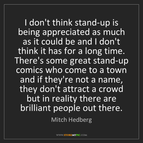 Mitch Hedberg: I don't think stand-up is being appreciated as much as...