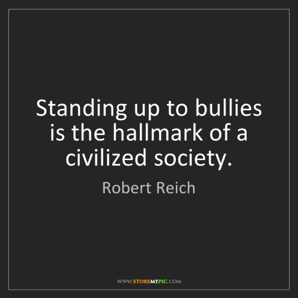 Robert Reich: Standing up to bullies is the hallmark of a civilized...