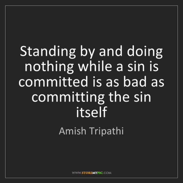 Amish Tripathi: Standing by and doing nothing while a sin is committed...