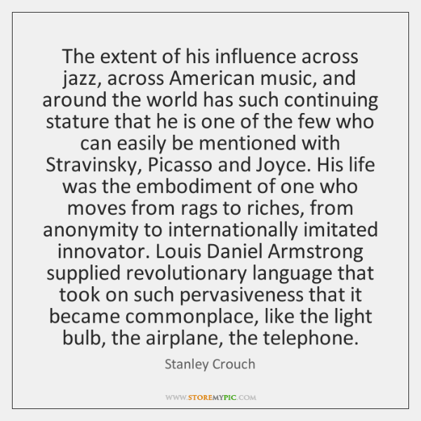 The extent of his influence across jazz, across American music, and around ...