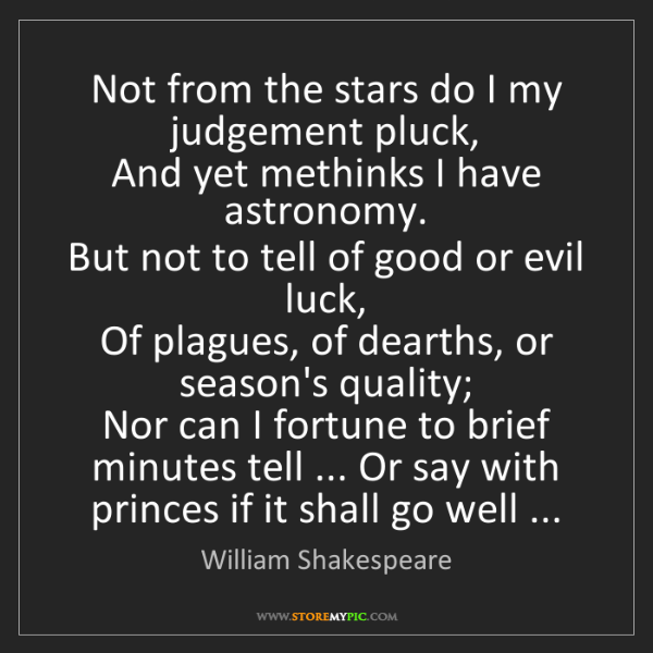 William Shakespeare: Not from the stars do I my judgement pluck,  And yet...