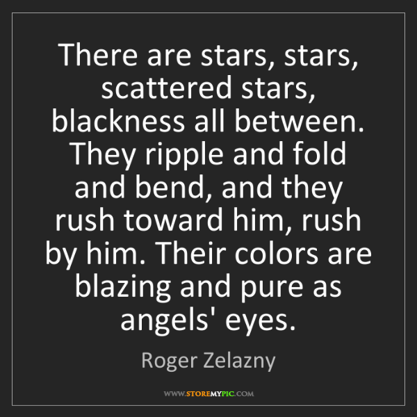Roger Zelazny: There are stars, stars, scattered stars, blackness all...