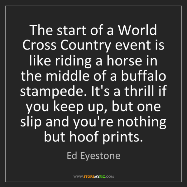 Ed Eyestone: The start of a World Cross Country event is like riding...