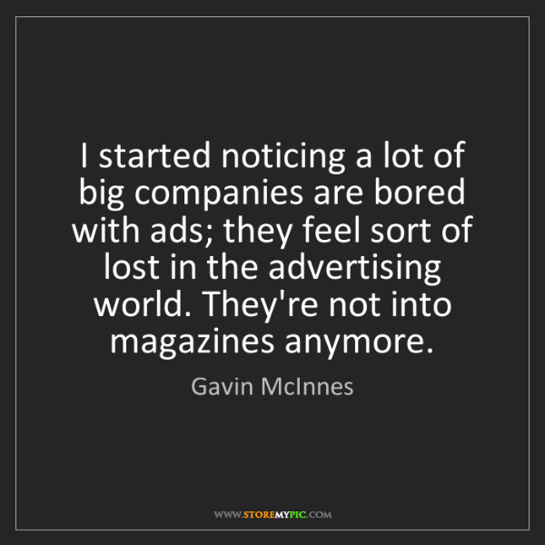 Gavin McInnes: I started noticing a lot of big companies are bored with...