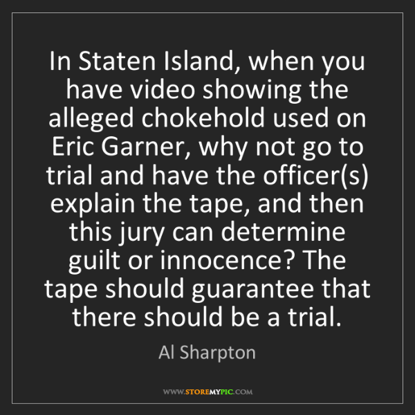 Al Sharpton: In Staten Island, when you have video showing the alleged...