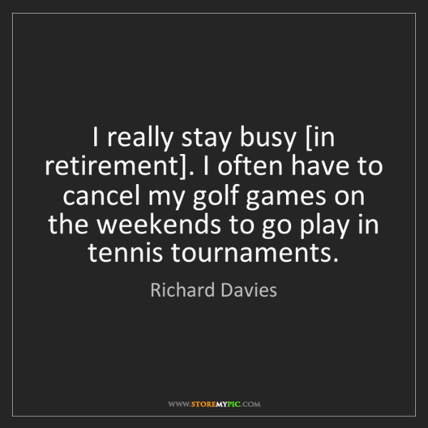 Richard Davies: I really stay busy [in retirement]. I often have to cancel...