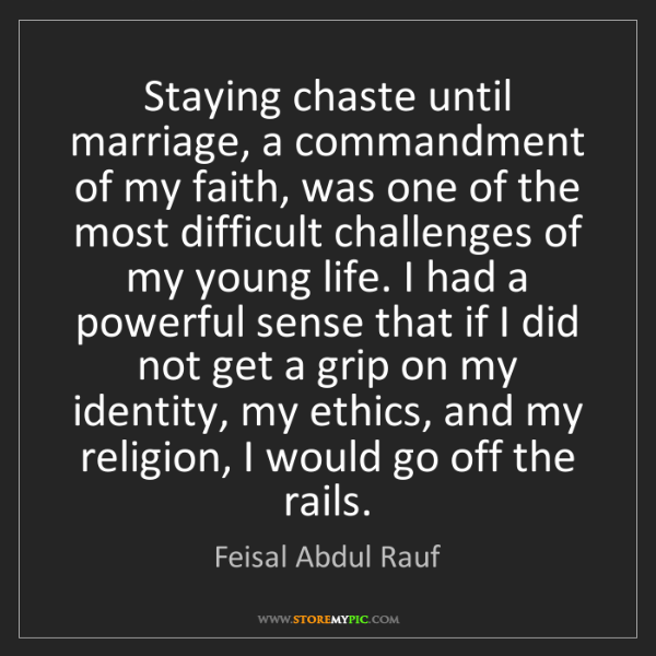 Feisal Abdul Rauf: Staying chaste until marriage, a commandment of my faith,...