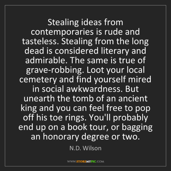 N.D. Wilson: Stealing ideas from contemporaries is rude and tasteless....