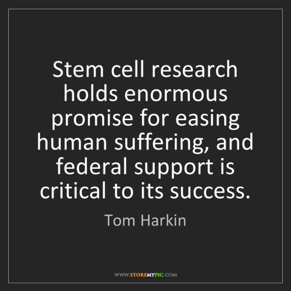 Tom Harkin: Stem cell research holds enormous promise for easing...