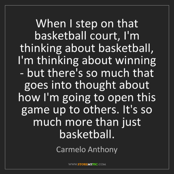Carmelo Anthony: When I step on that basketball court, I'm thinking about...