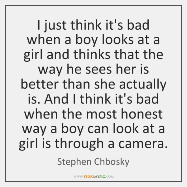 I just think it's bad when a boy looks at a girl ...