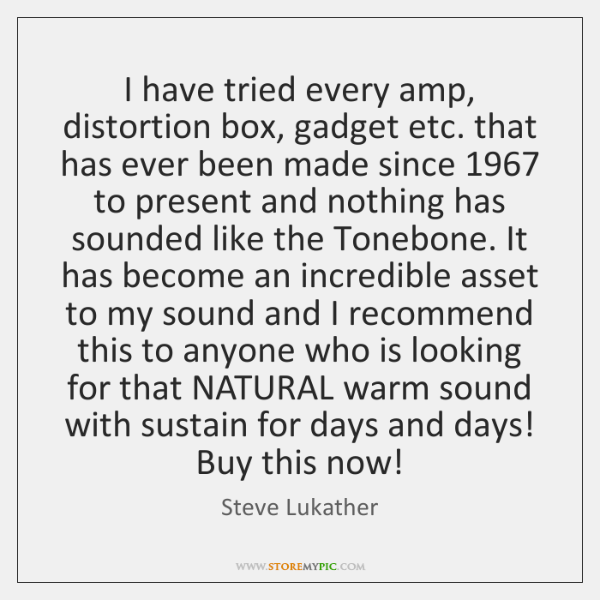 I have tried every amp, distortion box, gadget etc. that has ever ...