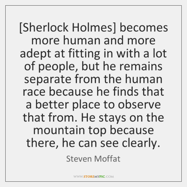 [Sherlock Holmes] becomes more human and more adept at fitting in with ...