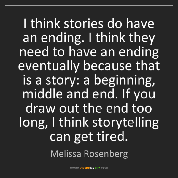 Melissa Rosenberg: I think stories do have an ending. I think they need...