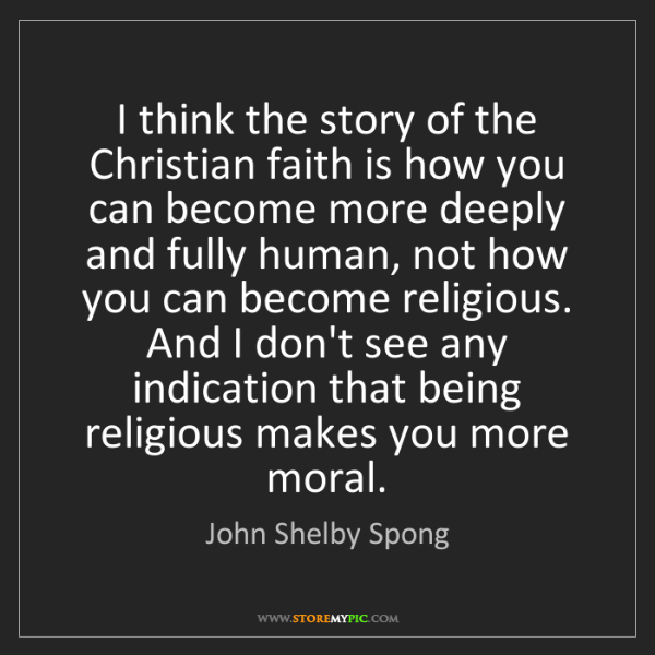 John Shelby Spong: I think the story of the Christian faith is how you can...