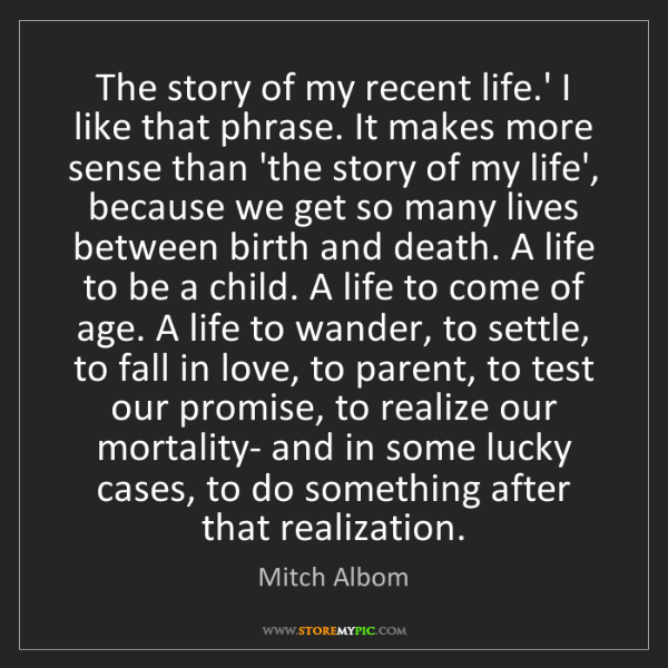 Mitch Albom: The story of my recent life.' I like that phrase. It...