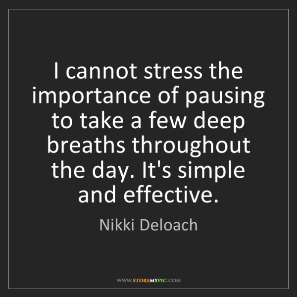 Nikki Deloach: I cannot stress the importance of pausing to take a few...