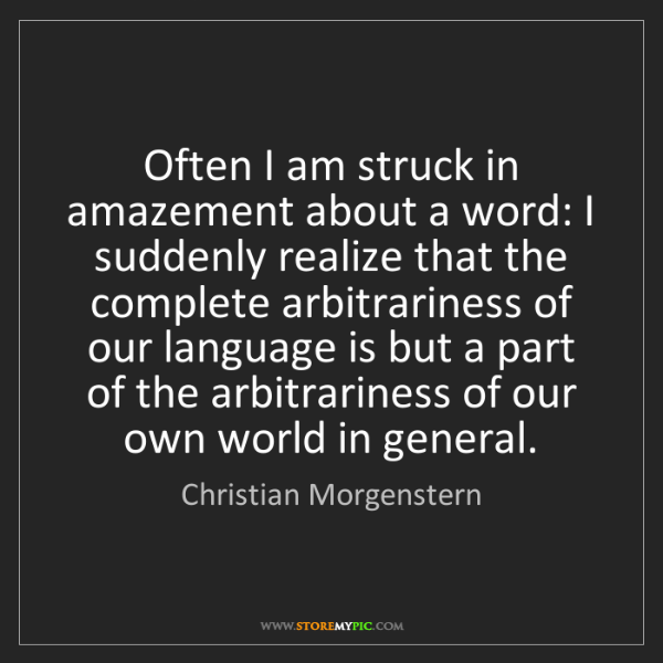 Christian Morgenstern: Often I am struck in amazement about a word: I suddenly...