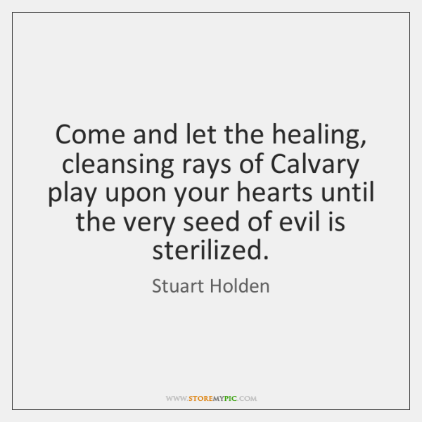 Come and let the healing, cleansing rays of Calvary play upon your ...