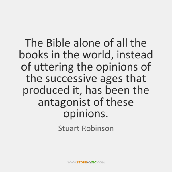 The Bible alone of all the books in the world, instead of ...