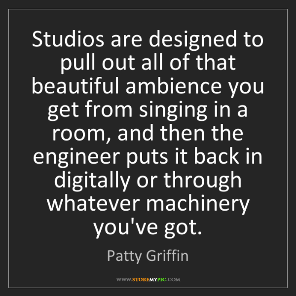 Patty Griffin: Studios are designed to pull out all of that beautiful...