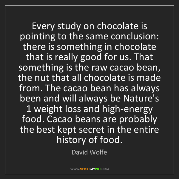David Wolfe: Every study on chocolate is pointing to the same conclusion:...