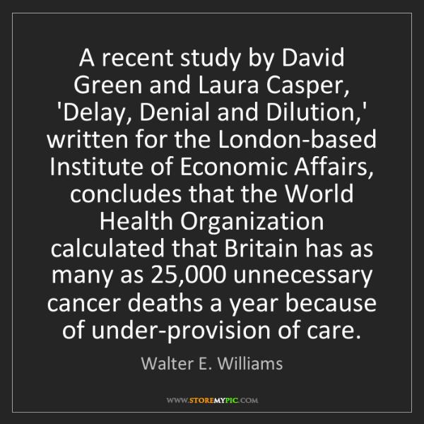 Walter E. Williams: A recent study by David Green and Laura Casper, 'Delay,...