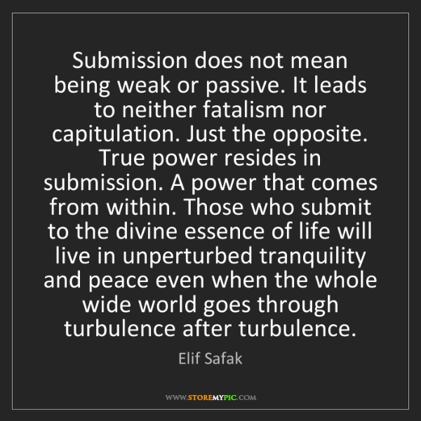 Elif Safak: Submission does not mean being weak or passive. It leads...