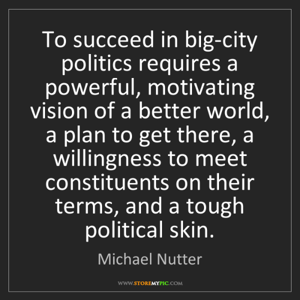 Michael Nutter: To succeed in big-city politics requires a powerful,...