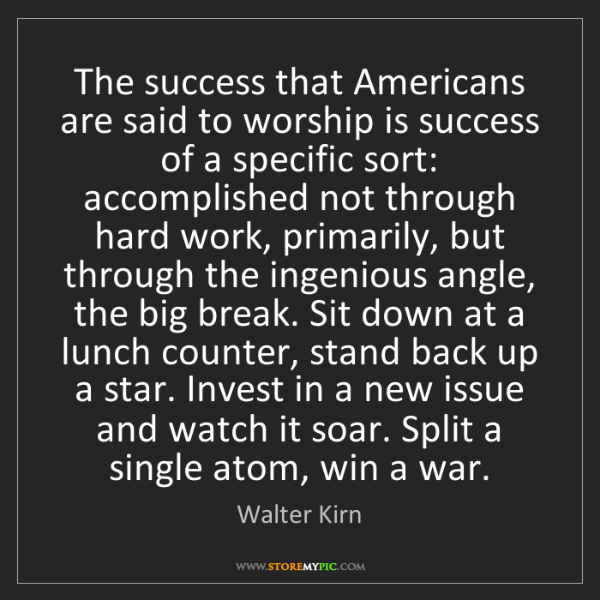 Walter Kirn: The success that Americans are said to worship is success...
