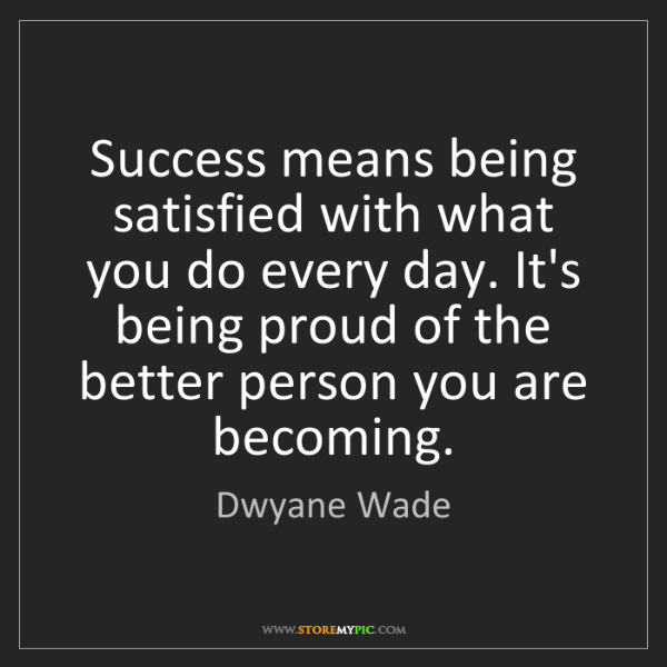 Dwyane Wade: Success means being satisfied with what you do every...