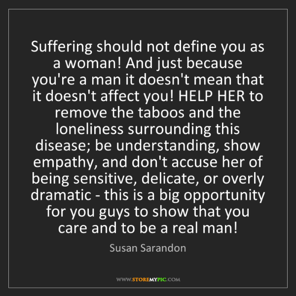 Susan Sarandon: Suffering should not define you as a woman! And just...