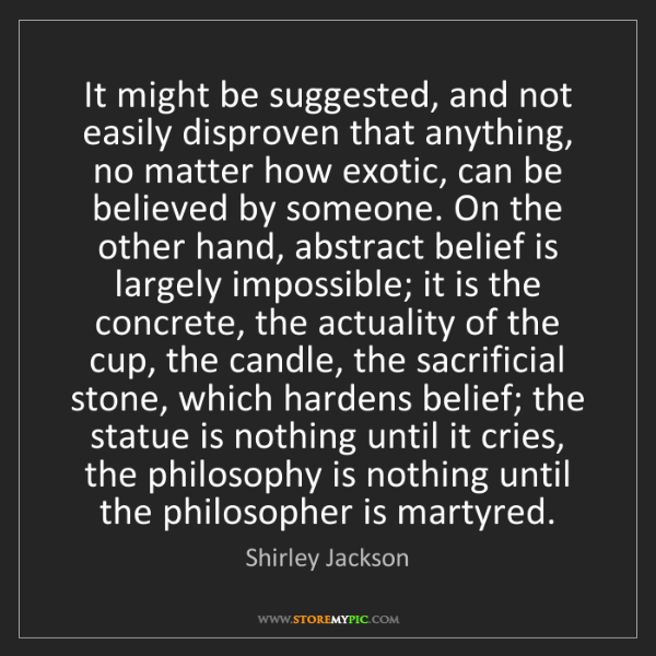 Shirley Jackson: It might be suggested, and not easily disproven that...