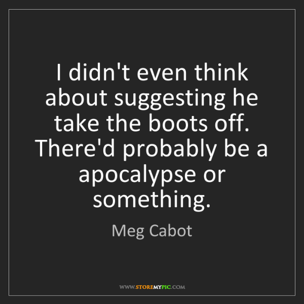 Meg Cabot: I didn't even think about suggesting he take the boots...
