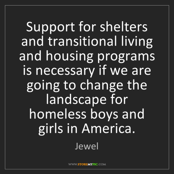 Jewel: Support for shelters and transitional living and housing...
