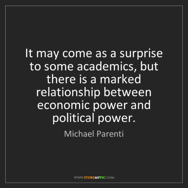 Michael Parenti: It may come as a surprise to some academics, but there...