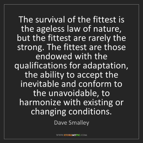 Dave Smalley: The survival of the fittest is the ageless law of nature,...