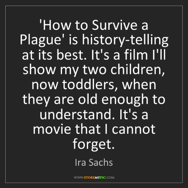 Ira Sachs: 'How to Survive a Plague' is history-telling at its best....